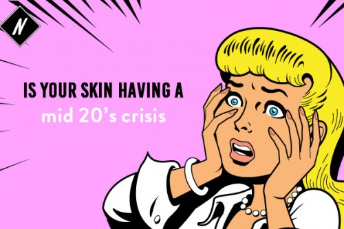 Is your skin having a mid-20s crisis?