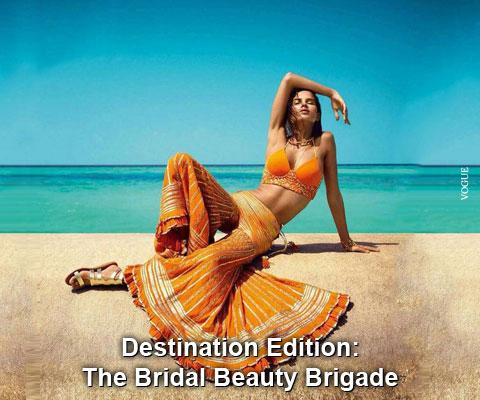Destination Edition: The Bridal Beauty Brigade
