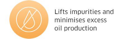 Lifts impurities and minimises excess oil production