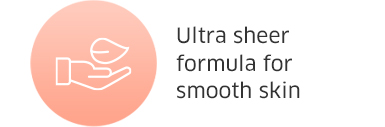 Ultra sheer formula for smooth skin